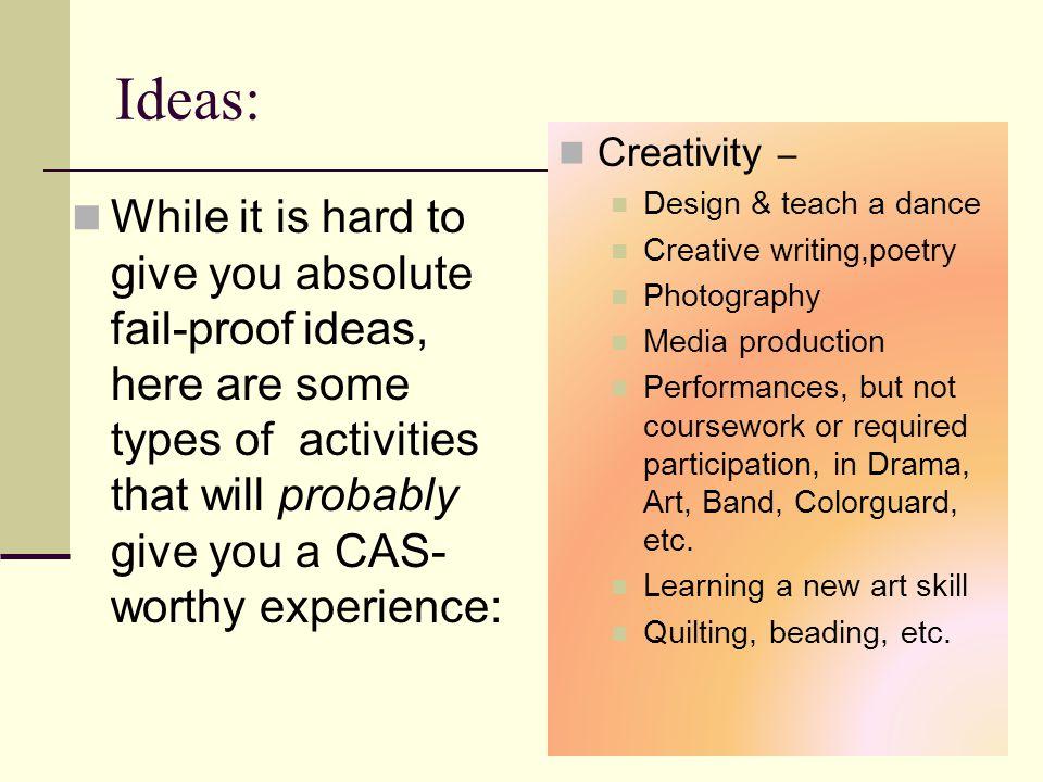 Ideas: Creativity – Design & teach a dance. Creative writing,poetry. Photography. Media production.