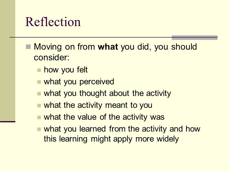 Reflection Moving on from what you did, you should consider: