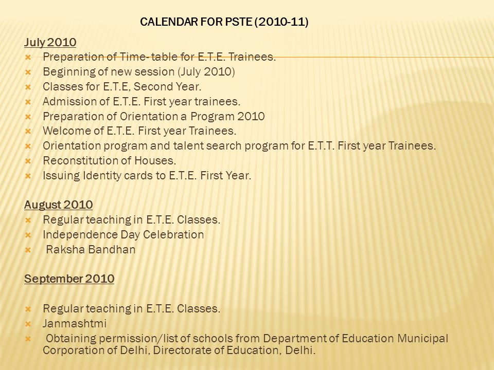 CALENDAR FOR PSTE (2010-11) July 2010. Preparation of Time- table for E.T.E. Trainees. Beginning of new session (July 2010)
