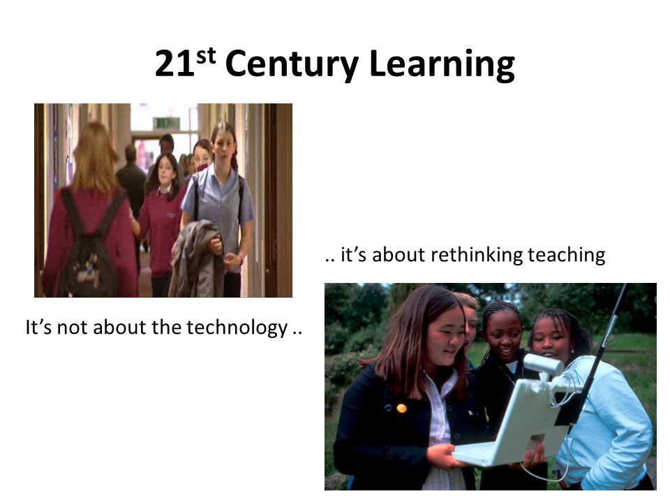 21st Century Learning .. it's about rethinking teaching