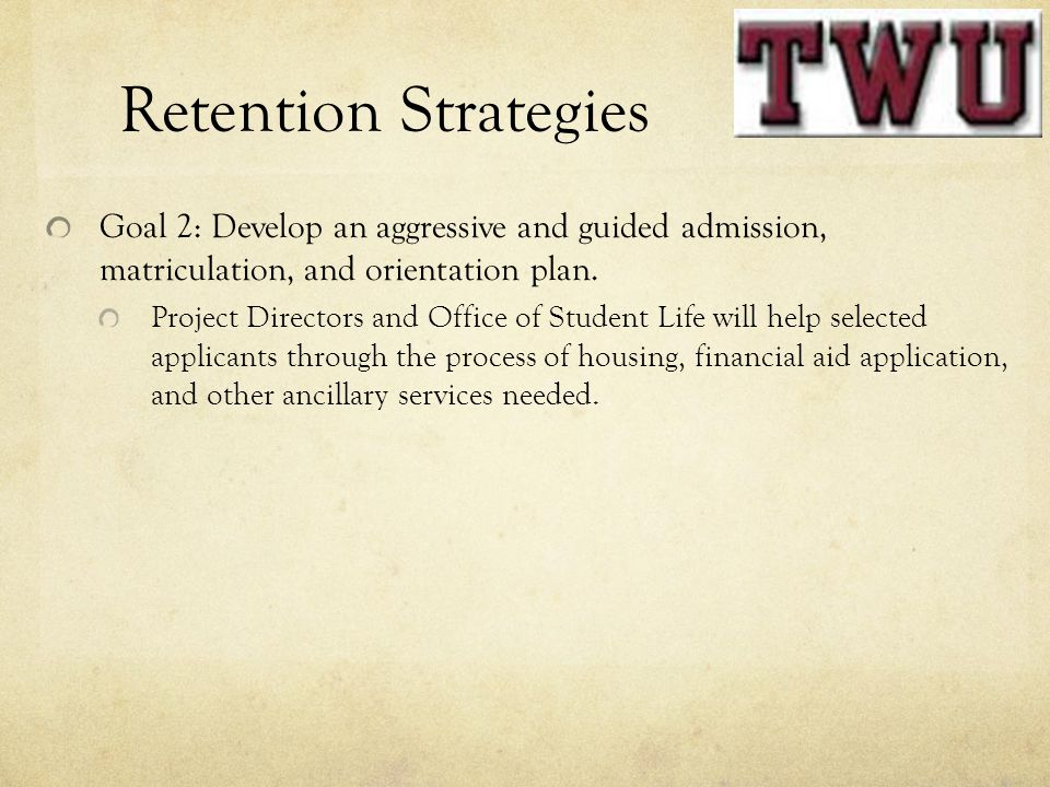 Retention Strategies Goal 2: Develop an aggressive and guided admission, matriculation, and orientation plan.