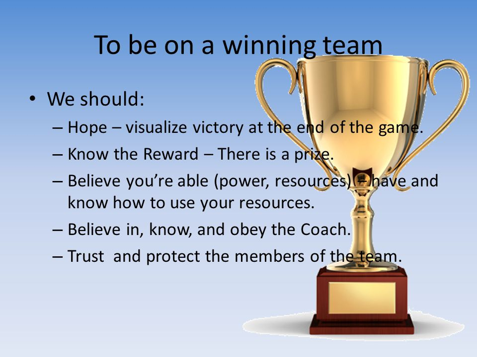 To be on a winning team We should: