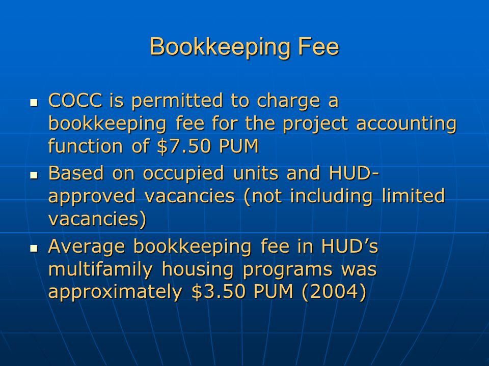Bookkeeping Fee COCC is permitted to charge a bookkeeping fee for the project accounting function of $7.50 PUM.