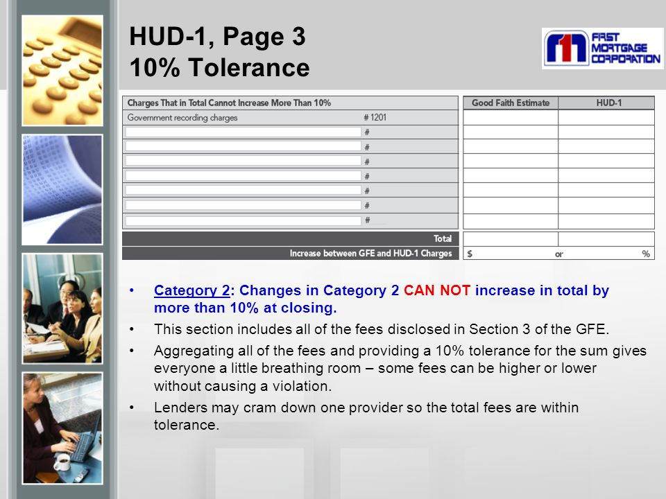 HUD-1, Page 3 10% Tolerance Category 2: Changes in Category 2 CAN NOT increase in total by more than 10% at closing.