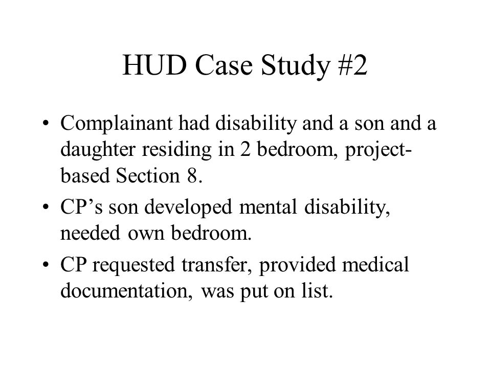 HUD Case Study #2 Complainant had disability and a son and a daughter residing in 2 bedroom, project-based Section 8.