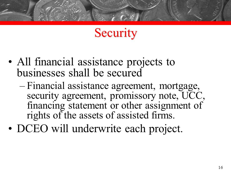 Security All financial assistance projects to businesses shall be secured.