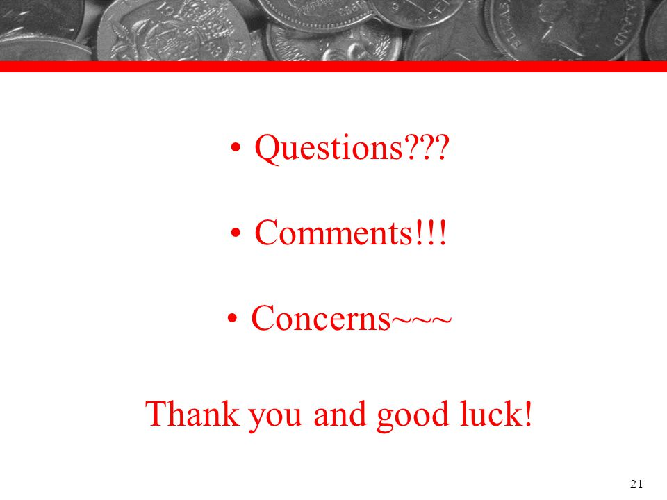 Questions Comments!!! Concerns~~~ Thank you and good luck!