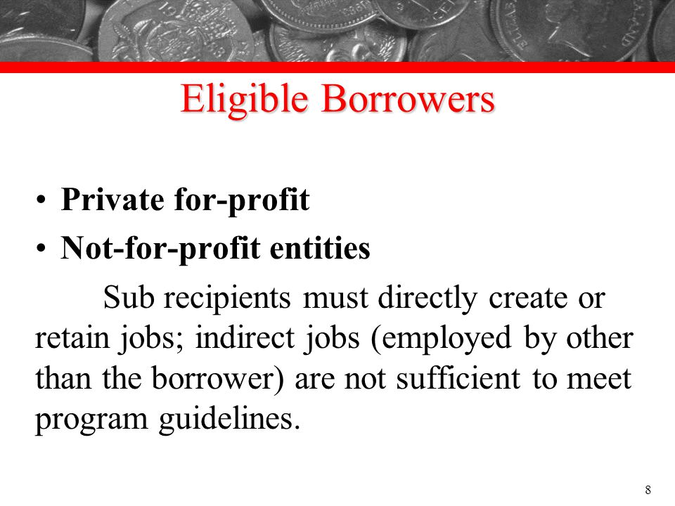 Eligible Borrowers Private for-profit Not-for-profit entities