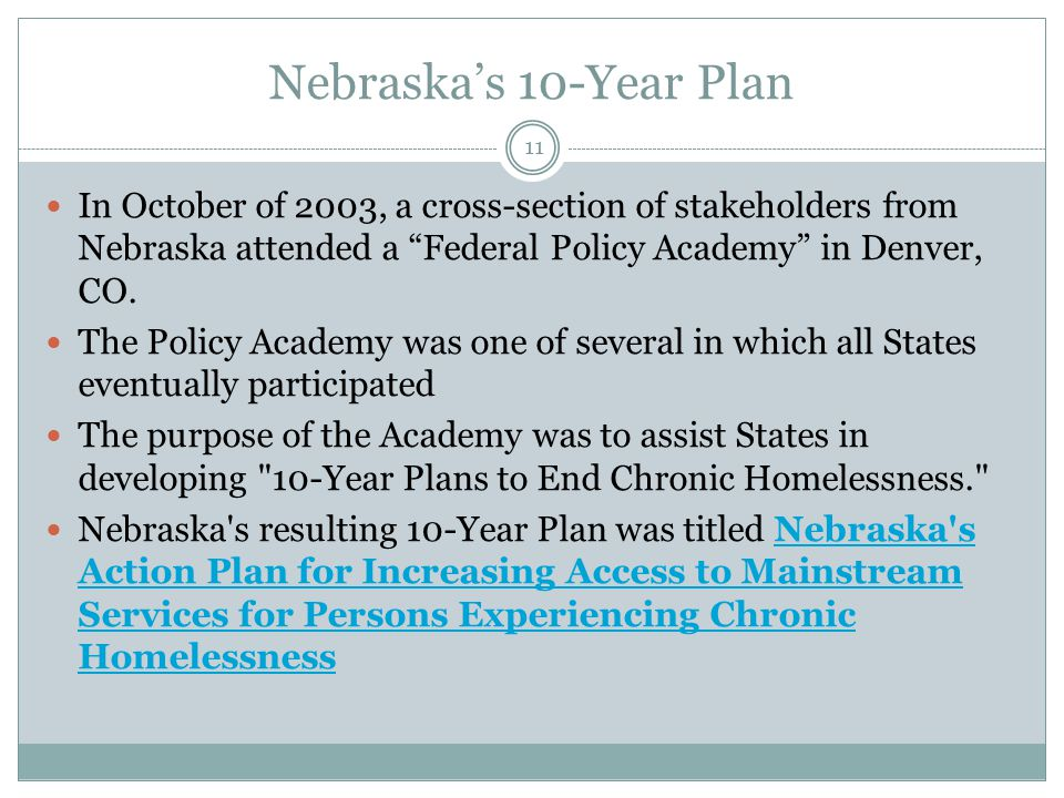Nebraska's 10-Year Plan In October of 2003, a cross-section of stakeholders from Nebraska attended a Federal Policy Academy in Denver, CO.