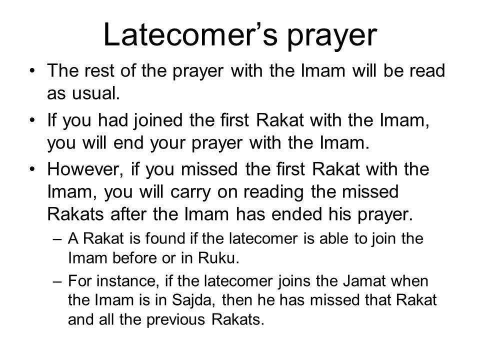 Latecomer's prayer The rest of the prayer with the Imam will be read as usual.