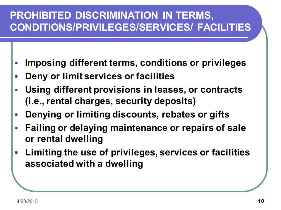 PROHIBITED DISCRIMINATION IN TERMS, CONDITIONS/PRIVILEGES/SERVICES/ FACILITIES