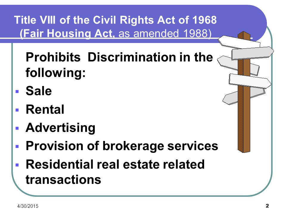 Prohibits Discrimination in the following: Sale Rental Advertising