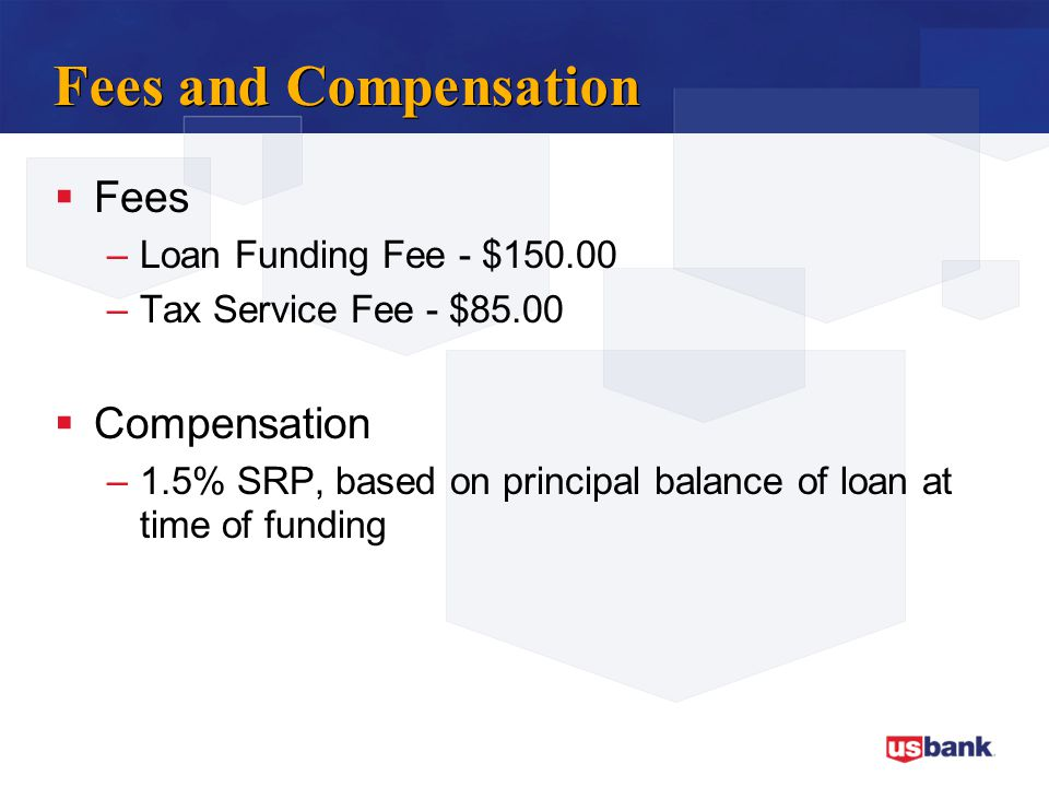 Fees and Compensation Fees Compensation Loan Funding Fee - $150.00