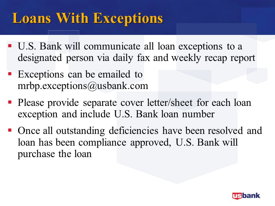 Loans With Exceptions U.S. Bank will communicate all loan exceptions to a designated person via daily fax and weekly recap report.