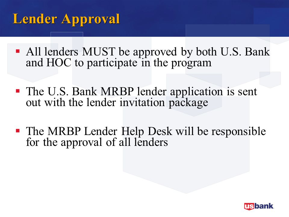 Lender Approval All lenders MUST be approved by both U.S. Bank and HOC to participate in the program.