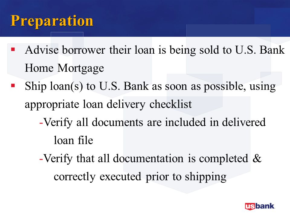 Preparation Advise borrower their loan is being sold to U.S. Bank Home Mortgage.