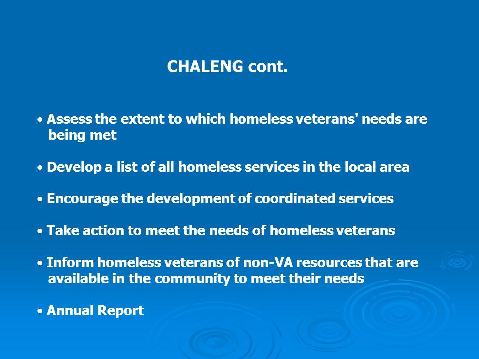 CHALENG cont. Assess the extent to which homeless veterans needs are