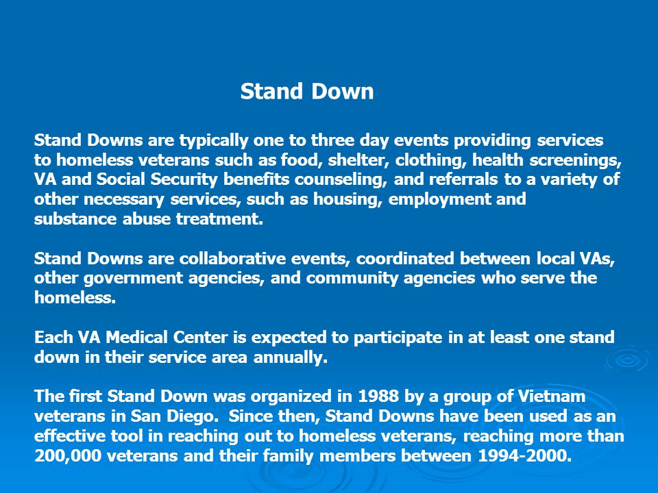 Stand Down Stand Downs are typically one to three day events providing services.