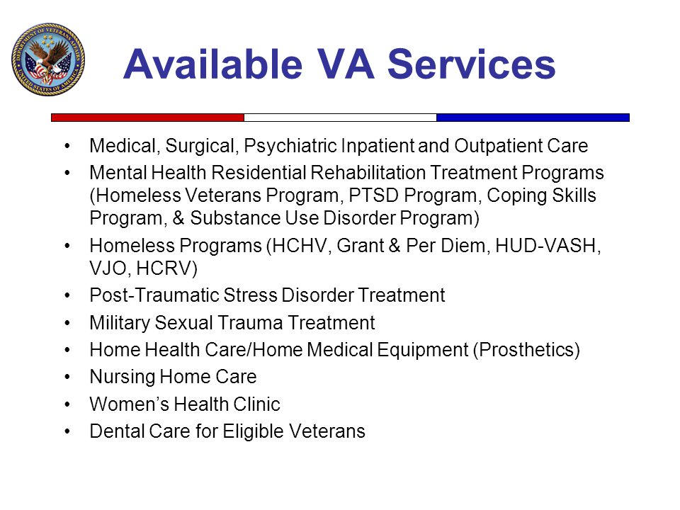 Available VA Services Medical, Surgical, Psychiatric Inpatient and Outpatient Care.