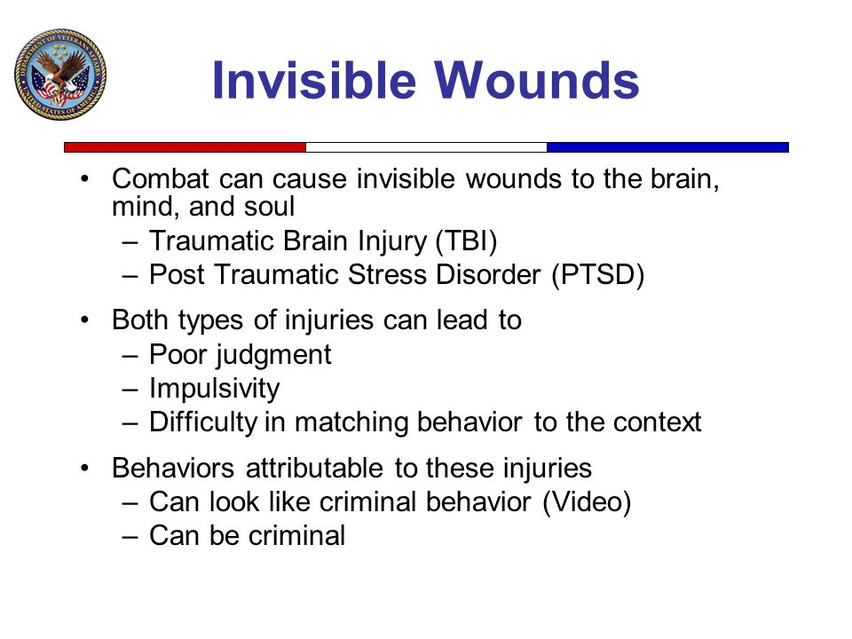 Invisible Wounds Combat can cause invisible wounds to the brain, mind, and soul. Traumatic Brain Injury (TBI)
