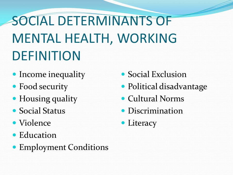 SOCIAL DETERMINANTS OF MENTAL HEALTH, WORKING DEFINITION