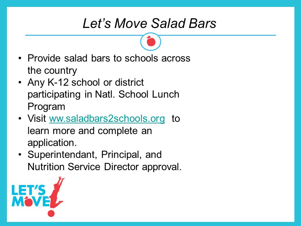 Let's Move Salad Bars Provide salad bars to schools across the country
