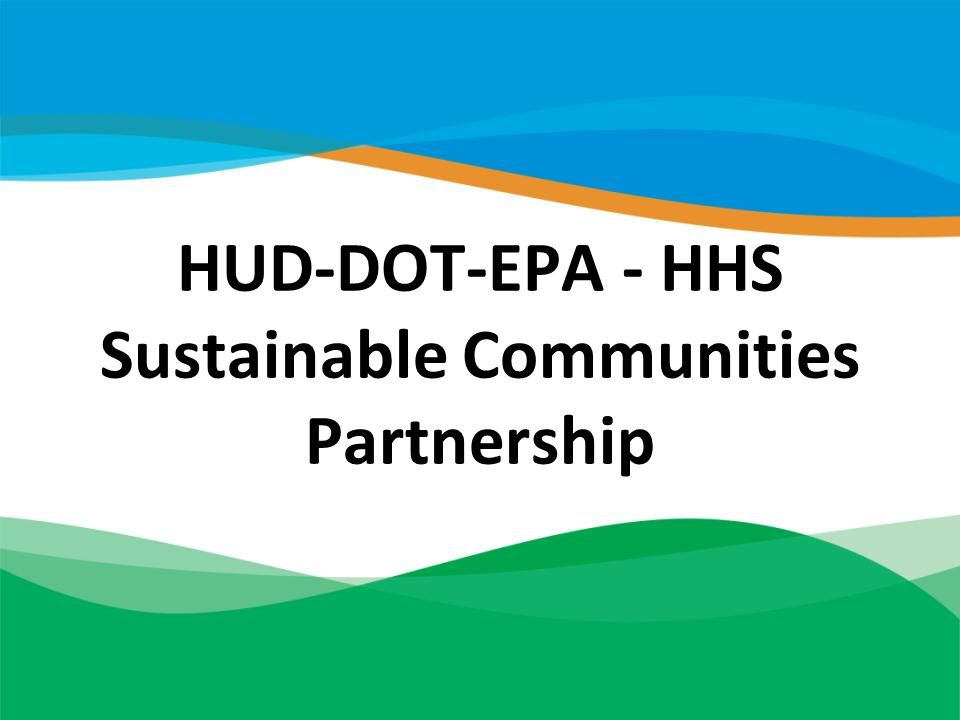 HUD-DOT-EPA - HHS Sustainable Communities Partnership