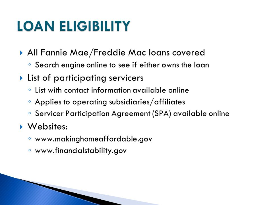 LOAN ELIGIBILITY All Fannie Mae/Freddie Mac loans covered