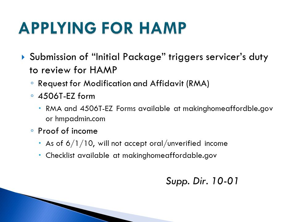 APPLYING FOR HAMP Submission of Initial Package triggers servicer's duty to review for HAMP. Request for Modification and Affidavit (RMA)