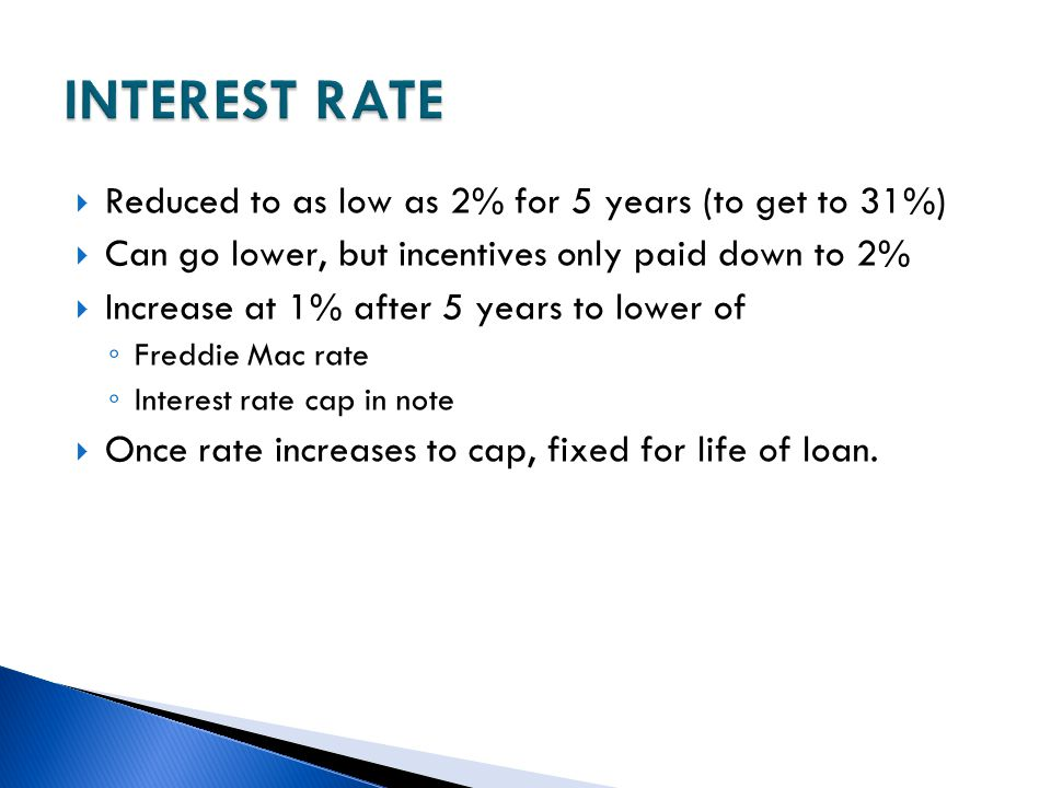 INTEREST RATE Reduced to as low as 2% for 5 years (to get to 31%)