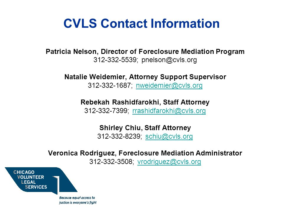 CVLS Contact Information Patricia Nelson, Director of Foreclosure Mediation Program. 312-332-5539; pnelson@cvls.org.