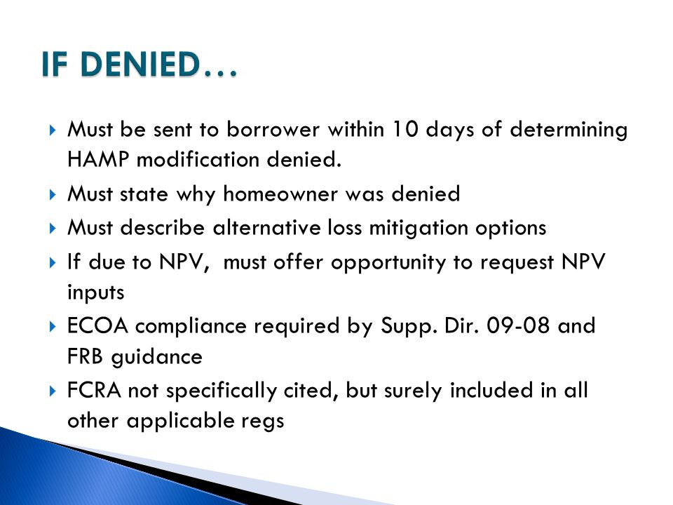 IF DENIED… Must be sent to borrower within 10 days of determining HAMP modification denied. Must state why homeowner was denied.