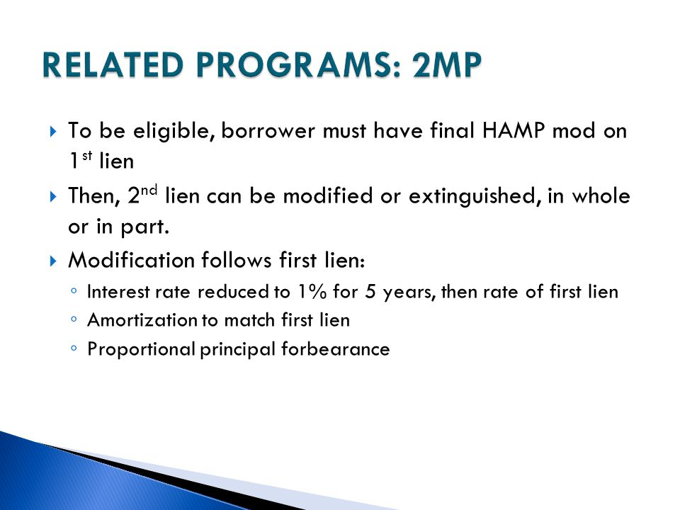 RELATED PROGRAMS: 2MP To be eligible, borrower must have final HAMP mod on 1st lien.