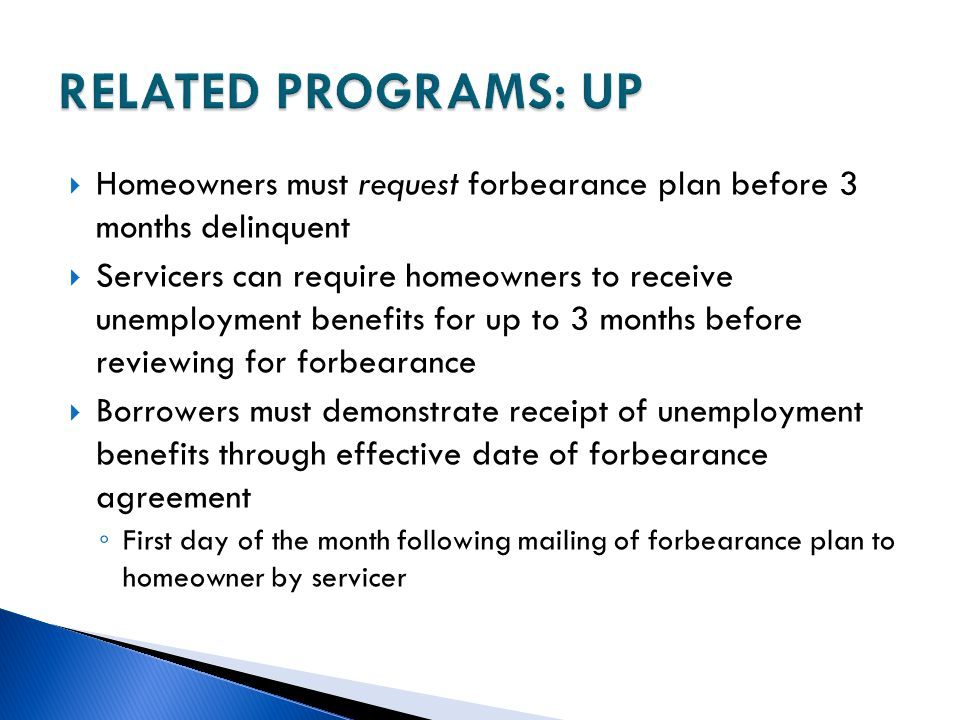 RELATED PROGRAMS: UP Homeowners must request forbearance plan before 3 months delinquent.