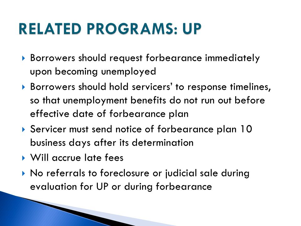 RELATED PROGRAMS: UP Borrowers should request forbearance immediately upon becoming unemployed.