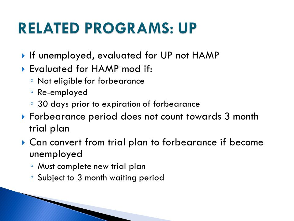 RELATED PROGRAMS: UP If unemployed, evaluated for UP not HAMP