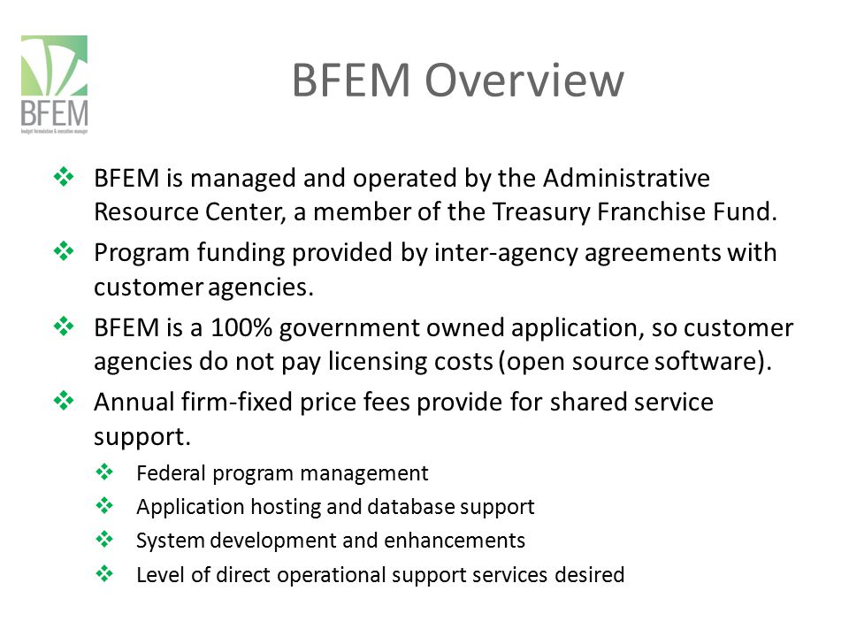 BFEM Overview BFEM is managed and operated by the Administrative Resource Center, a member of the Treasury Franchise Fund.