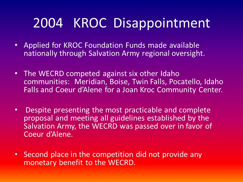 2004 KROC Disappointment Applied for KROC Foundation Funds made available nationally through Salvation Army regional oversight.