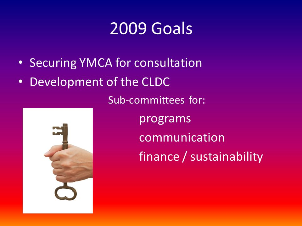 2009 Goals Securing YMCA for consultation Development of the CLDC