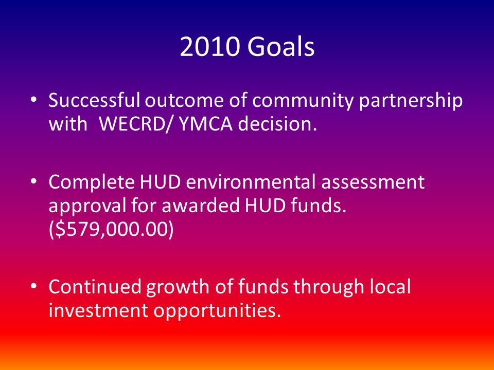 2010 Goals Successful outcome of community partnership with WECRD/ YMCA decision.
