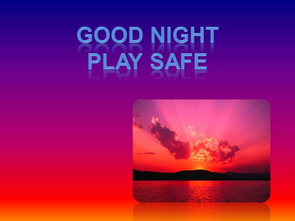 Good night play safe