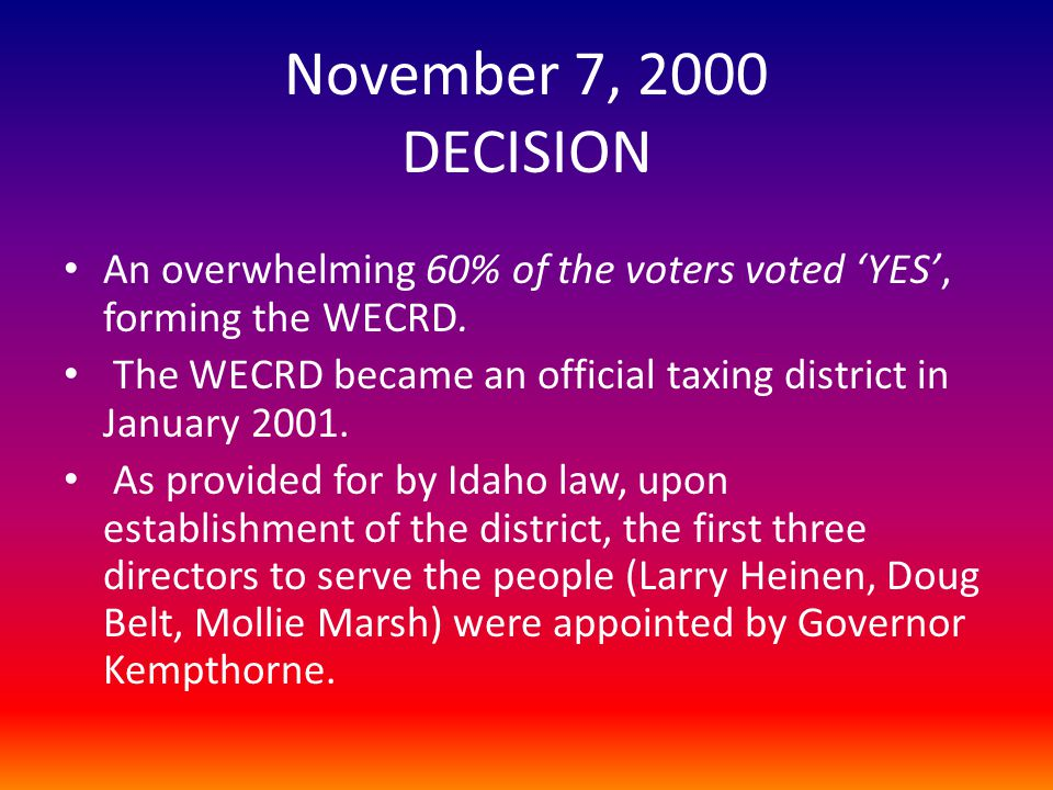 November 7, 2000 DECISION An overwhelming 60% of the voters voted 'YES', forming the WECRD.