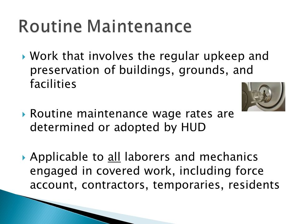 Routine Maintenance Work that involves the regular upkeep and preservation of buildings, grounds, and facilities.
