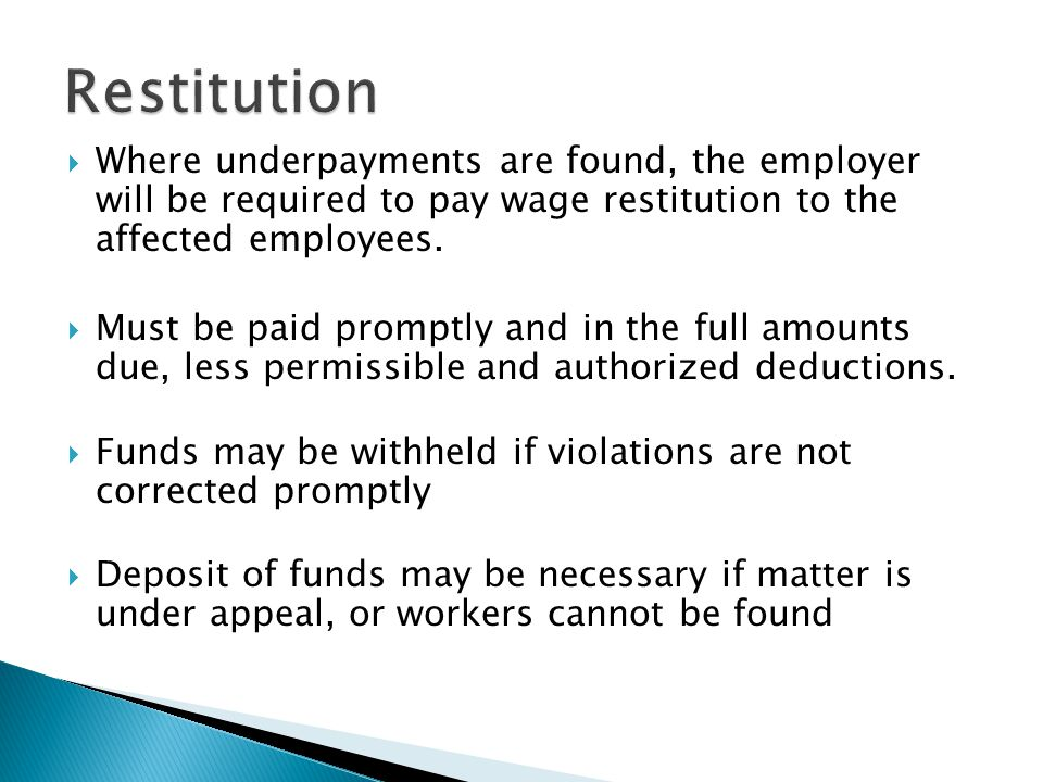 Restitution Where underpayments are found, the employer will be required to pay wage restitution to the affected employees.