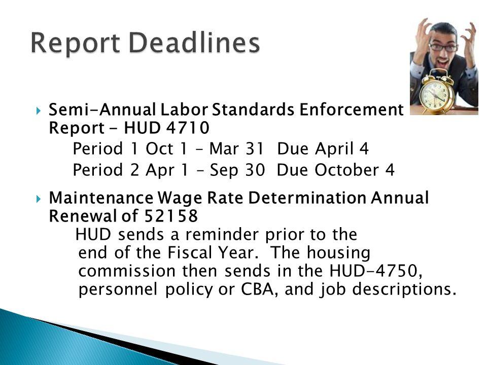 Report Deadlines Semi-Annual Labor Standards Enforcement Report - HUD 4710. Period 1 Oct 1 – Mar 31 Due April 4.