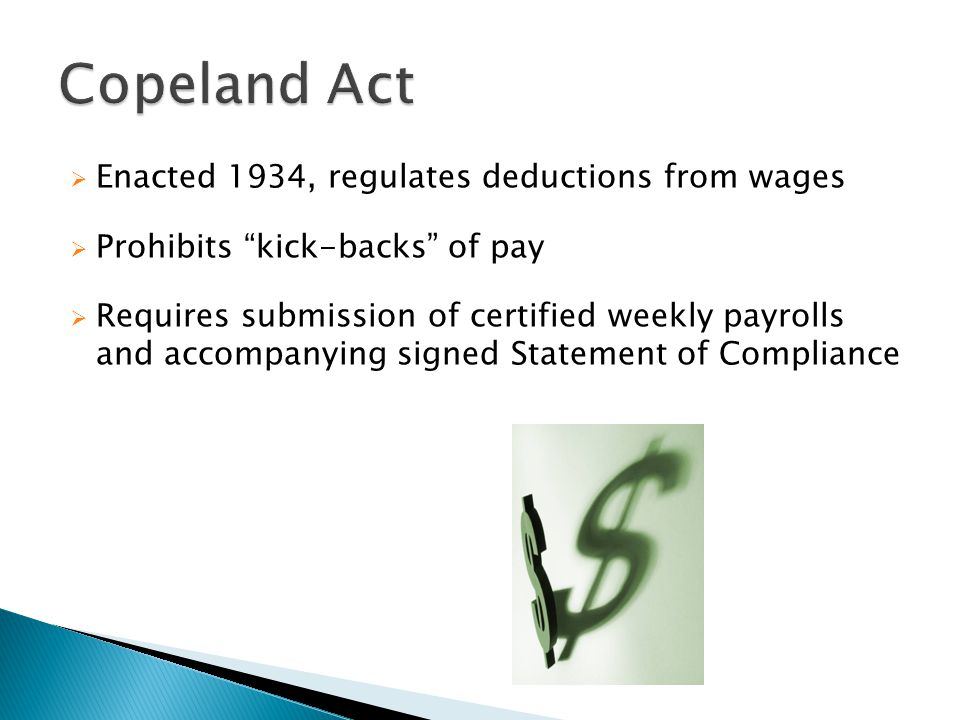 Copeland Act Enacted 1934, regulates deductions from wages