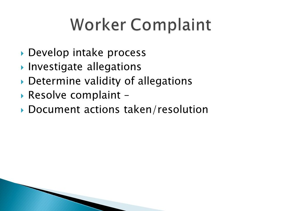 Worker Complaint Develop intake process Investigate allegations