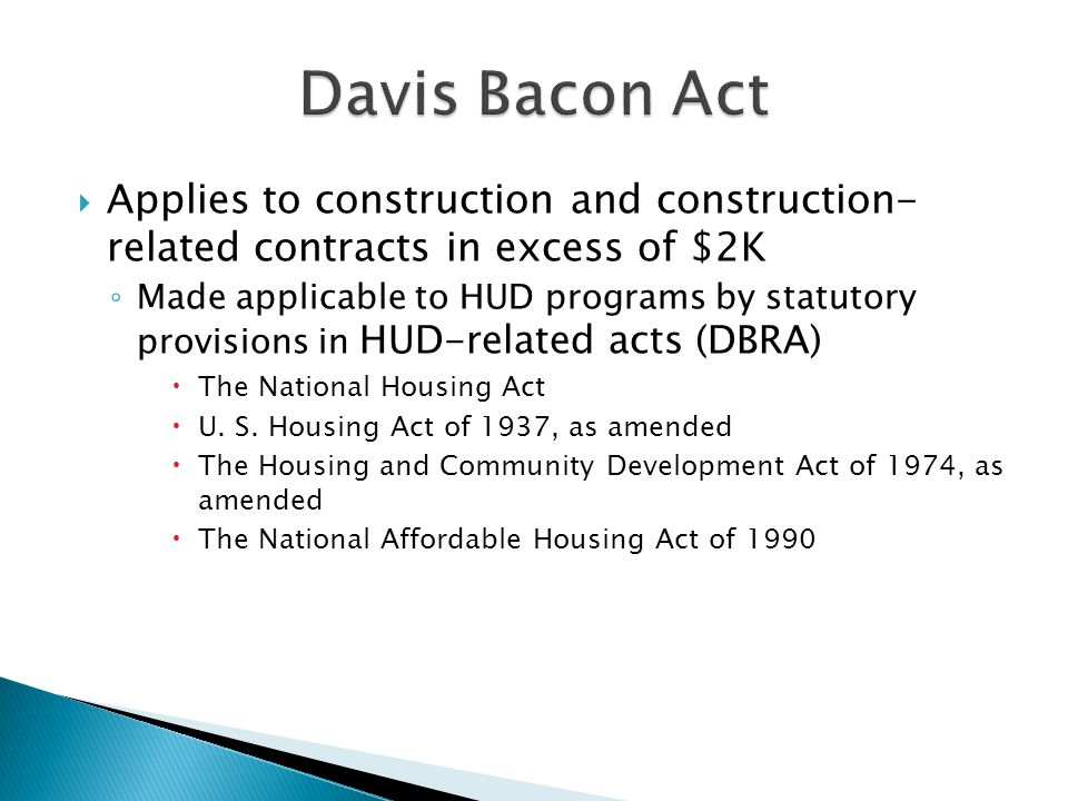 Davis Bacon Act Applies to construction and construction- related contracts in excess of $2K.