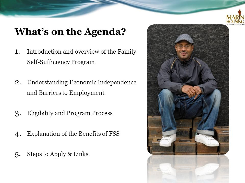 What's on the Agenda Introduction and overview of the Family Self-Sufficiency Program.