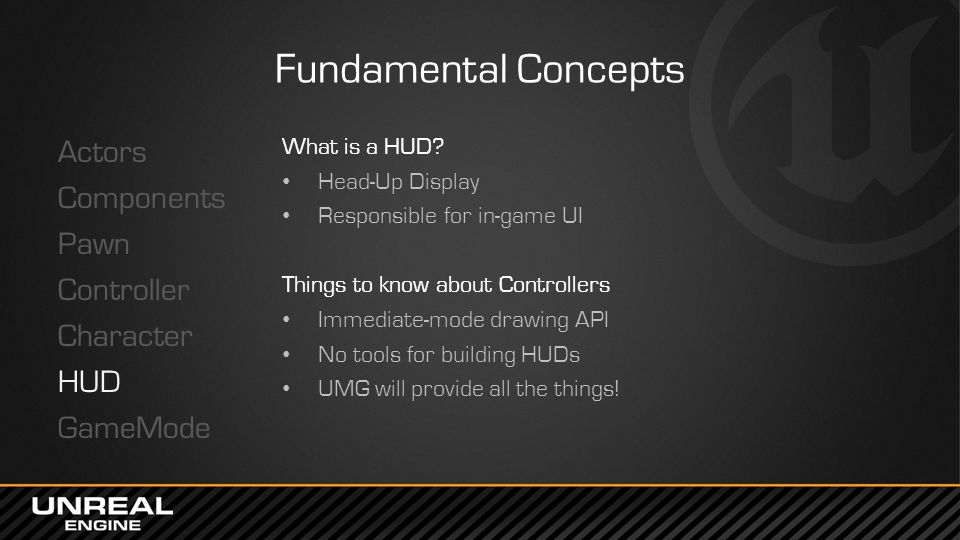 Fundamental Concepts Actors Components Pawn Controller Character HUD GameMode What is a HUD Head-Up Display.